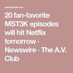 20 fan-favorite MST3K episodes will hit Netflix tomorrow          · Newswire         · The A.V. Club