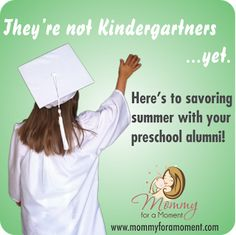 For all the mommies of preschool graduates    The First Graduation | Mommy For A Moment