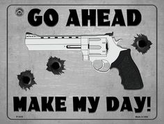 Go Ahead - Make My Day Metal Novelty Parking Sign. Smart Blonde is the manufacturer and distributor of over novelty License Plate tags, signs key chains, magnets, and License Plate Tag frames. Novelty License Plates, Parking Signs, Go Ahead, 2nd Amendment, Metal, Day, How To Make, Shop, Store