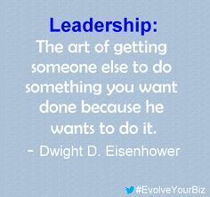 Leadership: The art of getting someone else to do something you want done because he wants to do it. - Dwight D. Eisenhower   #Quotes