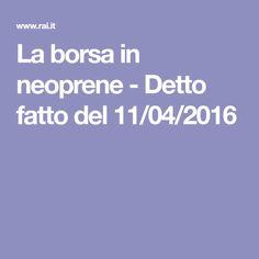 La borsa in neoprene - Detto fatto del 11/04/2016