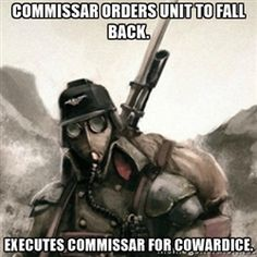 Death Korps of Krieg Soldier - Commissar orders unit to fall back. Executes Commissar for cowardice.