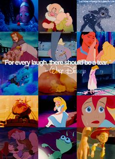 for every laugh, there should be a tear. -walt disney
