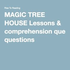 MAGIC TREE HOUSE Lessons & comprehension questions