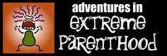 """Adventures in Extreme Parenthood 