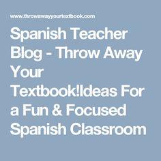 Spanish Teacher Blog - Throw Away Your Textbook!Ideas For a Fun & Focused Spanish Classroom
