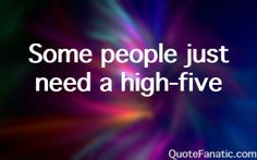 some-people-just-need-a-high-five
