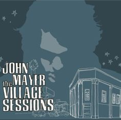 John Mayer {The Village Sessions}