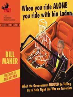 """When You Ride Alone You Ride With Bin Laden by Bill Maher (3h0m) #Lib2Go #FirstLine: """"If you've already given blood and sent a charitable donation directly to Julia Roberts so she can personally hand it over to a World Trade Center victim, and you've already made the tough personal sacrifices outline by our president--shop, travel, and go out to eat--you may be asking yourself, 'What more can I do to help the war effort?'"""""""