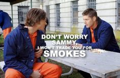 """""""Don't worry, Sammy. I won't trade you for smokes."""""""