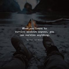 When you learn to survive without anyone you can survive anything. via (http://ift.tt/2DEXfMG)