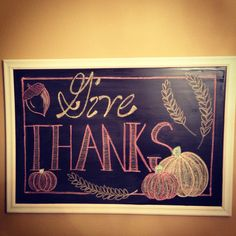 Thanksgiving Chalkboard/ Incorporate this onto a canvas...THANKS down the middle, give diagonally across the top with pumpkins and nuts, wheat, corn scattered about.
