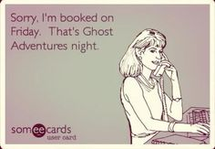 Ghost adventures love. True story, every Friday!