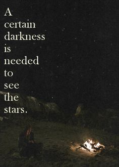 A certain darkness is needed to see the stars. #quotes #travel