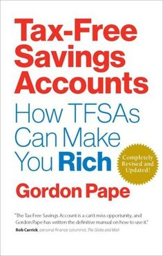 Tax Free Savings Accounts Revised Edition: How TFSAs Can Make You Rich