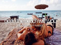 go to the beach with someone special : )