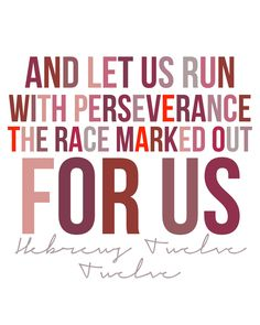 "Hebrews 12:12 ""And let us run with perseverance the race marked out for us"""