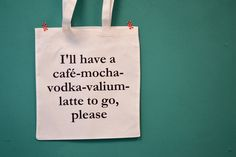 "Jutebeutel mit Spruch ""café mocha vodka valium latte to go"" // tote bag by invisible crown via DaWanda.com"