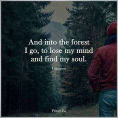 And into the forest I go, to lose my mind and find my soul. www.schoolofawakening.net