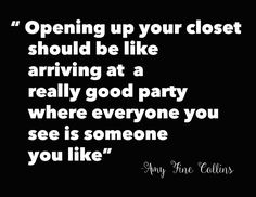 Fashion Quotes : Picture Descriptionopening up your closet should be like arriving at a really good party where everyone you see is someone you like Fashion Designer Quotes, Fashion Quotes, Funny Fashion, Hipster Fashion, Trendy Fashion, Style Fashion, Organization Quotes, Closet Organization, Organizing Ideas