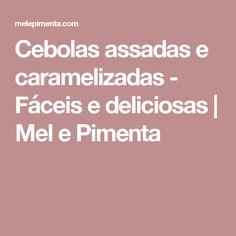 Cebolas assadas e caramelizadas - Fáceis e deliciosas   Mel e Pimenta