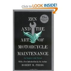 Zen and the Art of Motorcycle Maintenance:  An Inquiry Into Values, by Robert M. Pirsig.  excellent