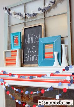 United We Stand on chalk board  ..... plus 52 additional Mantel ideas