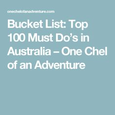 Bucket List: Top 100 Must Do's in Australia – One Chel of an Adventure