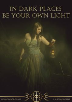 """In dark places be your own light."" ~Ara, The Goddess Circle  www.thegoddesscircle.net"