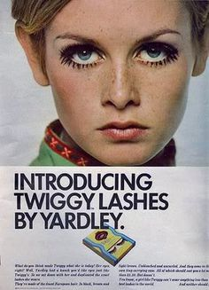So from my college days! I used to paint eyelashes under my eye. Twiggy and anything by Yardley!