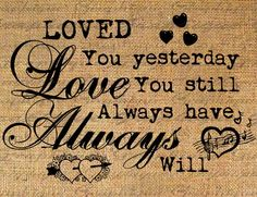 Loved You Yesterday Quote Word Typography Digital Image Download Transfer To Pillows Totes Tea Towels Burlap No. 1646