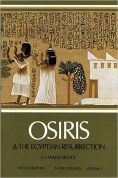 Osiris and the Egyptian Resurrection, Vol. 1: Sir Ernest Alfred Thompson Wallis Budge, E. A. Wallis Budge: 0800759227808: Amazon.com: Books