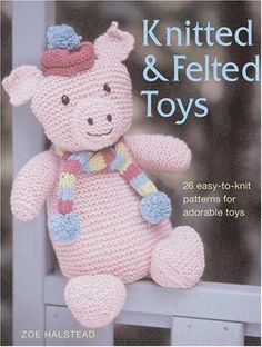 Knitted and Felted Toys 26 EasytoKnit Patterns for Adorable Toys *** Want additional info? Click on the image.