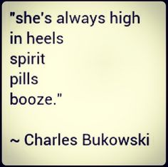 She's alwasy high in heels spirit pills and booze.