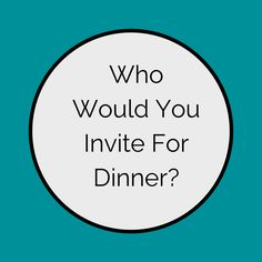 If I could sit for a dinner with the person who inspires me the most, this would be ________.  #fillintheblanks #inspiration #dinner #inspireme