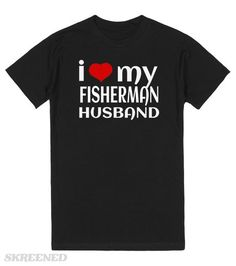 I love my fisherman husband t-shirt | I love my fisherman t-shirt - a great way to prove that you don't mind your hubbie going off early every Sunday morning to fish - as long as he brings back dinner, of course. #Skreened