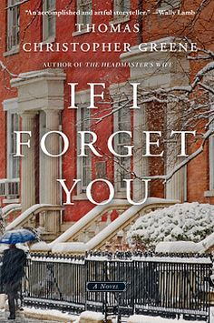 6/14/2016 --IF I FORGET YOU -- Thomas Christopher Greene--Deeply affecting and compulsively readable, The Headmaster's Wife was a breakout book for Thomas Christopher Greene. A critical and sales success, it has seen strong sales in hardcover and remarkable eBook sales of over 40,000 copies (without discounting). Now, Greene returns with a beautifully written, emotional new novel perfect for his growing audience.