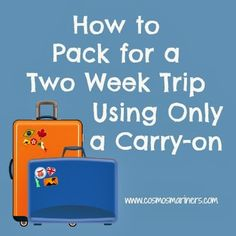 How to pack for a two-week trip using only a carry-on ... this is definitely going to come in handy for me next month!!