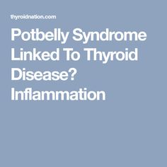 Potbelly Syndrome Linked To Thyroid Disease? Inflammation