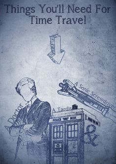 Time Travel Essentials I have the sonic screwdriver and a shirt with the TARDIS and the Eleventh doctor so I've got it ;)