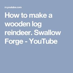 How to make a wooden log reindeer. Swallow Forge - YouTube