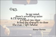 """""""In my mind, there's something more & I'll open up a brand new door & find the strength to close the ones I left behind."""""""