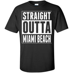 Straight Outta Miami Beach. Product Description We use high quality and Eco-friendly material and Inks! We promise that our Prints will not Fade, Crack or Peel in the wash.The Ink will last As Long As the Garment. We do not use cheap quality Shirts like other Sellers, our Shirts are of high Quality and super Soft, perfect fit for summer or winter dress.Orders are printed and shipped between 3-5 days.We use USPS/UPS to ship the order.You can expect your package to arrive...