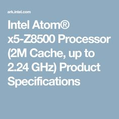 Intel Atom® x5-Z8500 Processor (2M Cache, up to 2.24 GHz) Product Specifications