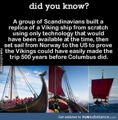 """did-you-kno: """" A group of Scandinavians built a replica of a Viking ship from scratch using only technology that would have been available at the time, then set sail from Norway to the US to prove the Vikings could have easily made the trip 500 years. Denmark Facts, Norway Facts, How To Know, Did You Know, Viking Facts, Uber Facts, Viking Ship, Set Sail, Cat Facts"""
