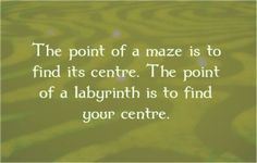 The point of a labyrinth is to find your center...