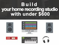 Build your home recording studio with not more than $600. A complete home studio guide for a beginner with all the necessary tools to start music production