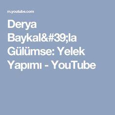 Derya Baykal'la Gülümse: Yelek Yapımı - YouTube