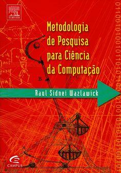 WAZLAWICK, Raul Sidnei. Metodologia de pesquisa para ciência da computação. Rio de Janeiro: Elsevier, 2009. 159 p. Inclui bibliografia; il.; 24cm. ISBN 9788535235227.  Palavras-chave: COMPUTACAO; METODOS DE PESQUISA; PESQUISA METODOLOGICA.  CDU 001.8:004 / W359m / 2009