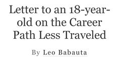 Letter to an on the Career Path Less Traveled By Leo Babauta Leo Babauta, Choosing A Career, Finishing School, College Courses, Write To Me, Career Path, Year Old, Zen, Advice